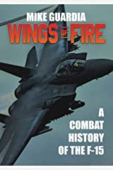 Wings of Fire: A Combat History of the F-15 Kindle Edition
