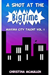 A Shot at the Big Time (Maxima City Talent Book 1) Kindle Edition