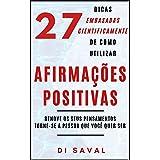 27 Dicas Embasadas Cientificamente de como utilizar AFIRMAÇÕES POSITIVAS: Renove os seus pensamentos, Torne-se a pessoa que v