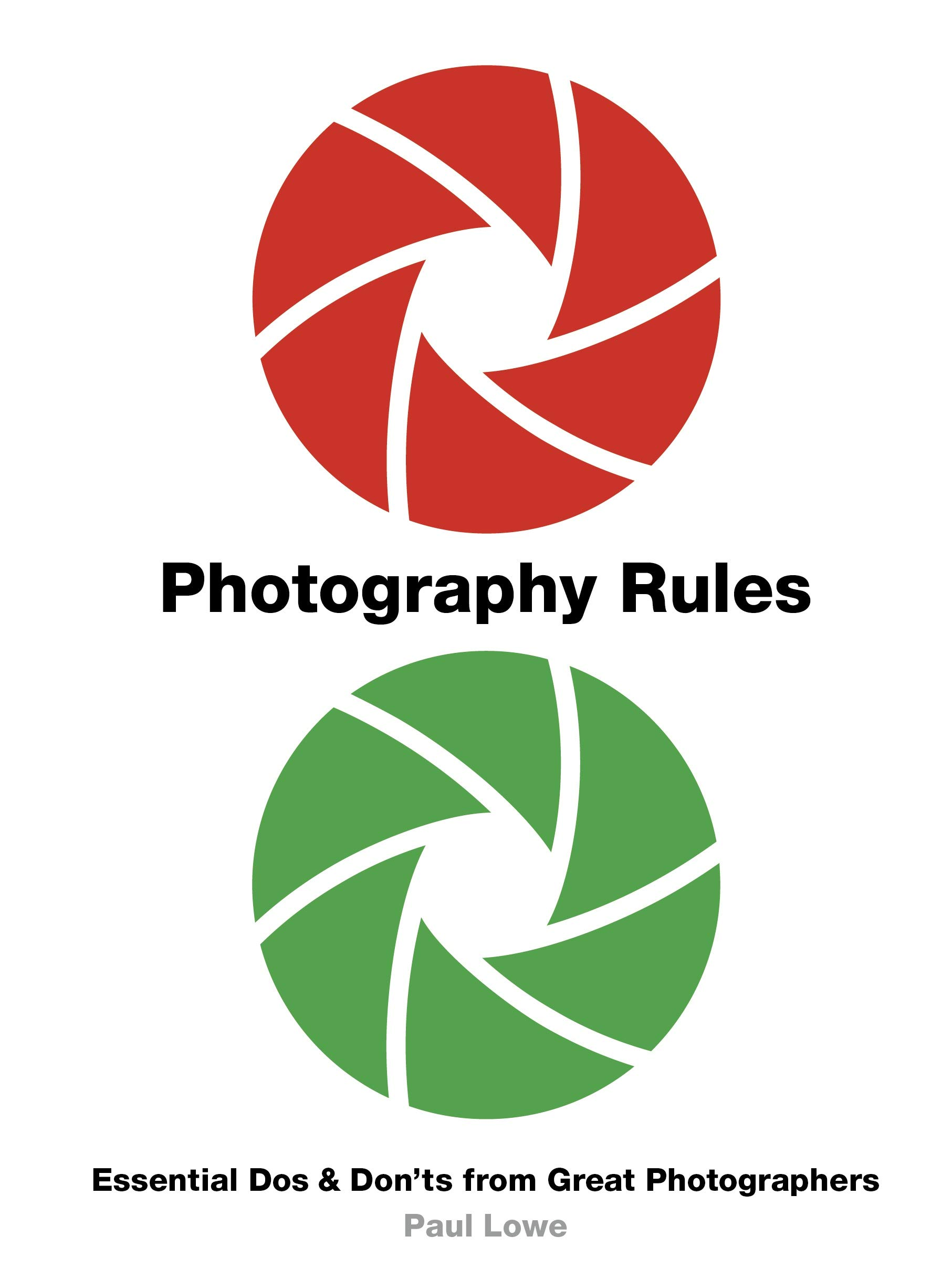 Photography Rules Essential Dos And Don Ts From Great Photographers Lowe Paul 9780711242586 Amazon Com Books