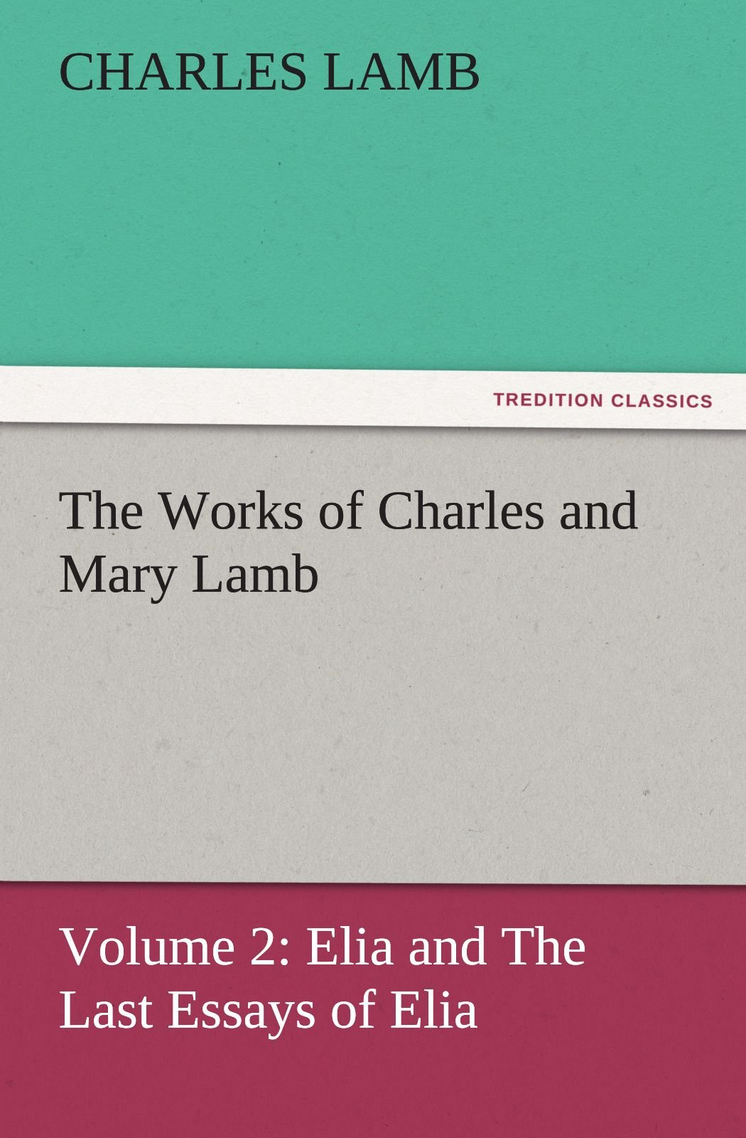 Download The Works of Charles and Mary Lamb: Volume 2: Elia and The Last Essays of Elia (TREDITION CLASSICS) ebook