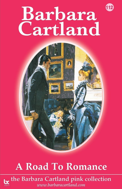 Read Online A Road to Romance (Barbara Cartland Pink Collection) pdf epub