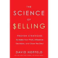 The Science of Selling: Proven Strategies to Make Your Pitch, Influence Decisions, and Close the Deal (English Edition)