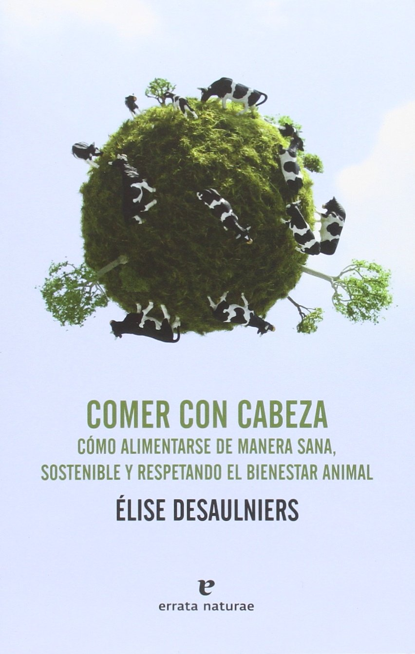 Comer con cabeza: Cómo alimentarse de manera sana, sostenible y respetando el bienestar animal Libros salvajes: Amazon.es: Élise Desaulniers, Teresa Lanero ...