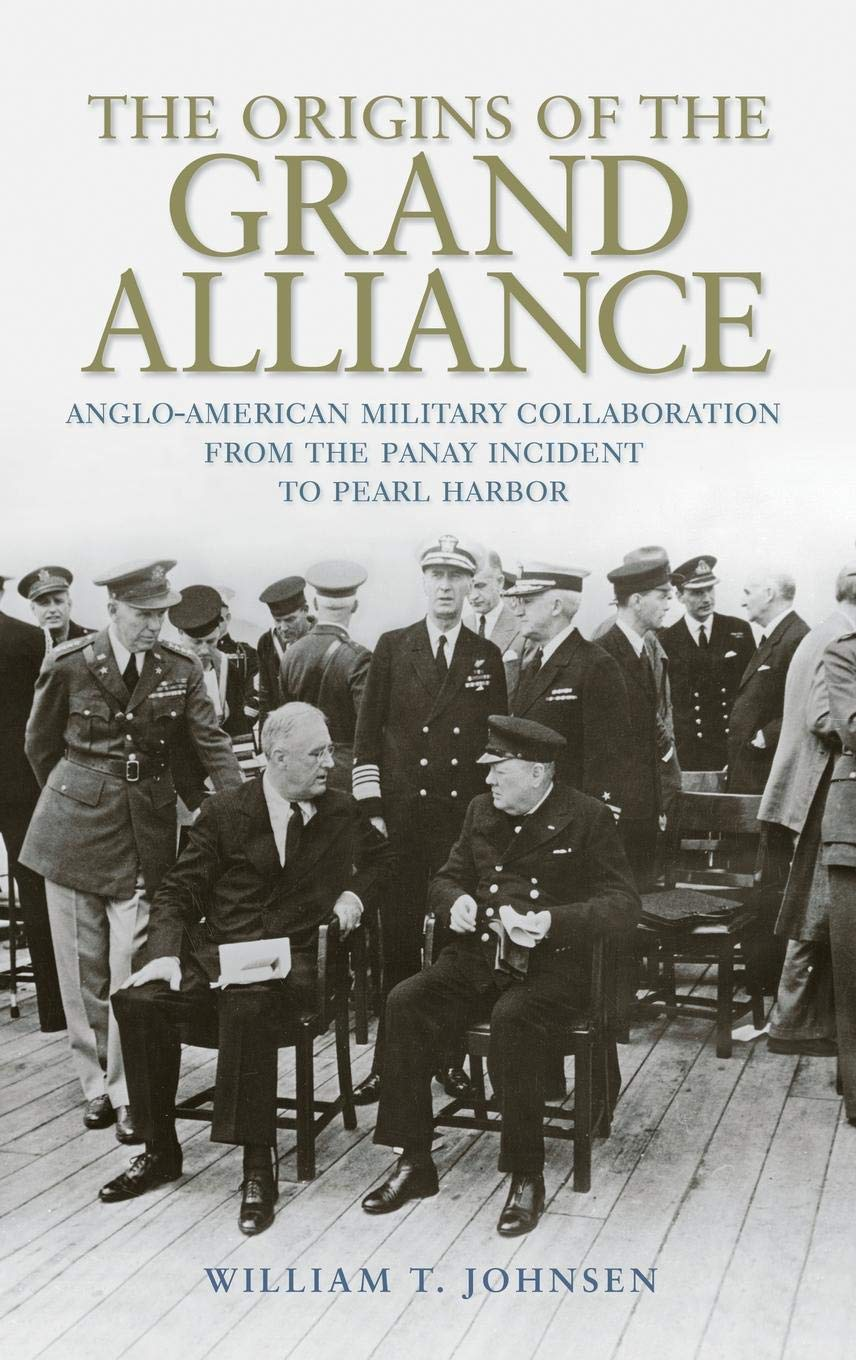 Download The Origins of the Grand Alliance: Anglo-American Military Collaboration from the Panay Incident to Pearl Harbor (Battles and Campaigns Series) pdf