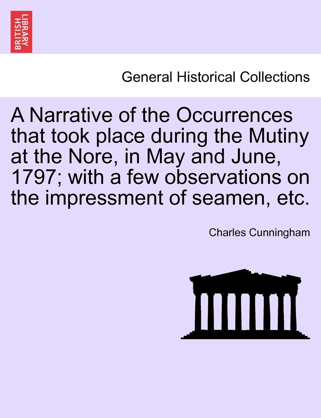 Read Online A Narrative of the Occurrences that took place during the Mutiny at the Nore, in May and June, 1797; with a few observations on the impressment of seamen, etc. PDF