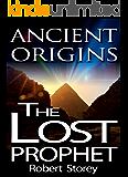 The Lost Prophet: Ancient Origins Book 6