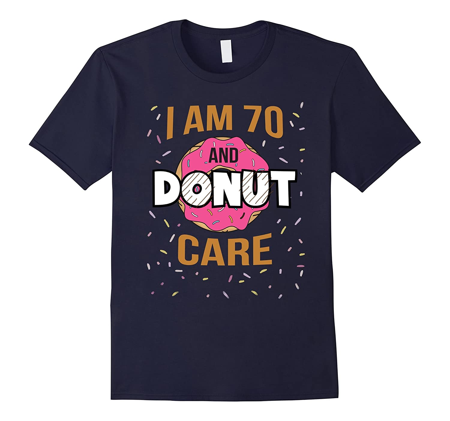 70 And Donut Care T-Shirt Funny 70th Doughnut Birthday Gift-TJ
