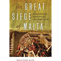 Great Siege of Malta: The Epic Battle between the Ottoman Empire and the Knights of St. John
