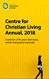 Centre for Christian Living Annual, 2018: A selection of the year's best essays, articles and podcast transcripts