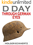 D DAY - Through German Eyes - The Hidden Story of June 6th 1944