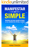 Manifestar es Simple - Ley de la Atracción Manifestada: Prueba tu increíble experimento de 30 días y mis 4 pasos secretos (Spanish Edition)