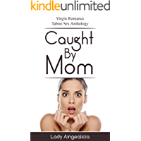 Caught By Mom: First Time Sex - Erotic Series Anthology with Virgin Romance and New Adult Erotica