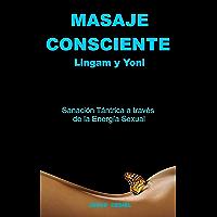 MASAJE CONSCIENTE. Lingam y Yoni: Sanación Tántrica a través de la Energía Sexual (Spanish Edition)