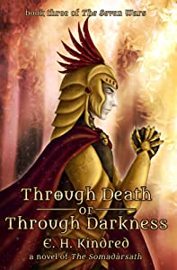 Through Death Or Through Darkness: A Novel Of The Somadàrsath (The Seven Wars Book 3)