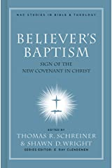 Believer's Baptism: Sign of the New Covenant in Christ (Nac Studies in Bible & Theology) Hardcover