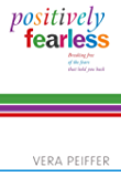 Positively Fearless: Breaking free of the fears that hold you back. Updated and expanded edition with bonus MP3 track.