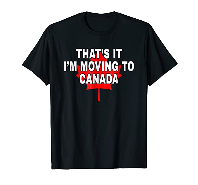 amazon com i m moving to canada tshirt funny maple leaf shirt clothing