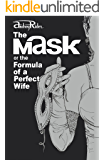 The MASK or the Formula of a Perfect Wife: The most provocative novel on how to rekindle the fire in marriage