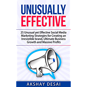 Unusually Effective: 25 Unusual yet Effective Social Media Marketing Strategies for Creating an Irresistible brand…