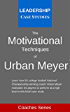 The Motivational Techniques of Urban Meyer: A Leadership Case Study of the Ohio State Buckeyes Football Head Coach