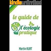 Le guide de l'écologie pratique (French Edition)