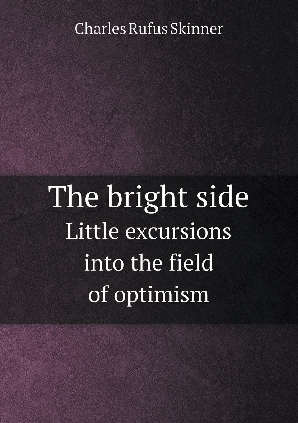 Download The Bright Side Little Excursions Into the Field of Optimism PDF