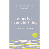 Mindful Hypnobirthing: Hypnosis and Mindfulness Techniques for a Calm and Confident Birth (English Edition)
