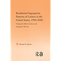 Residential Segregation Patterns of Latinos in the United States, 1990-2000 (Latino Communities: Emerging Voices - Political, Social, Cultural and Legal Issues) (English Edition)