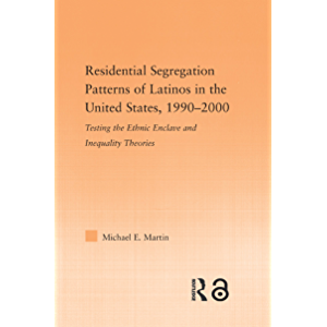 Residential Segregation Patterns of Latinos in the United States, 1990-2000 (Latino Communities: Emerging Voices…