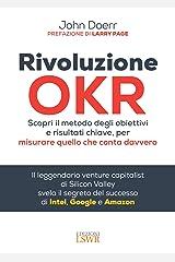 Rivoluzione OKR: Scopri il metodo degli obiettivi e risultati chiave, per misurare quello che conta davvero (Italian Edition) Kindle Edition