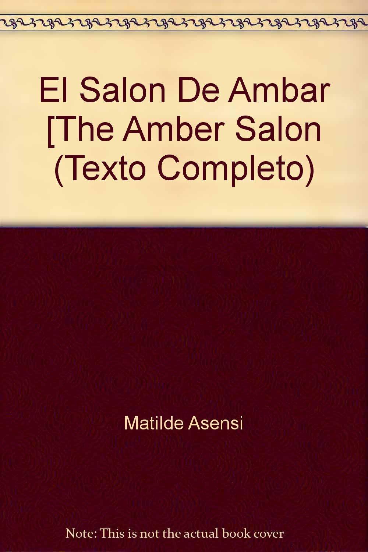 El salon de ambar the amber salon texto completo matilde asensi 9781402590078 amazon com books