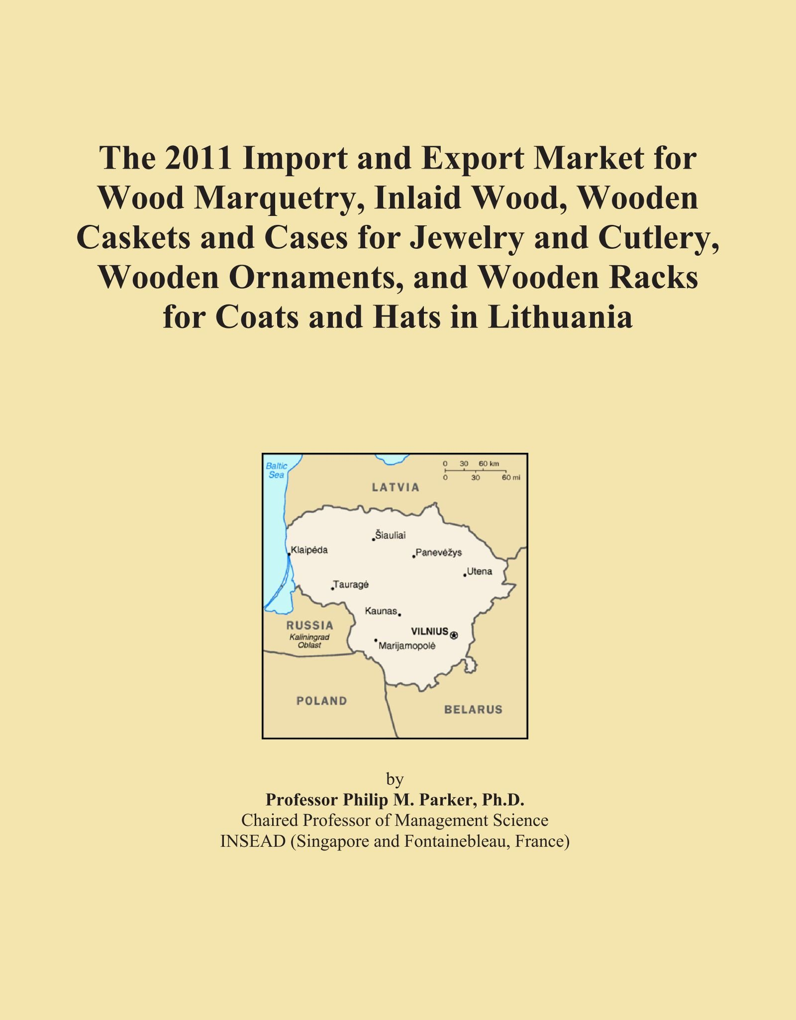 The 2011 Import and Export Market for Wood Marquetry, Inlaid Wood, Wooden Caskets and Cases for Jewelry and Cutlery, Wooden Ornaments, and Wooden Racks for Coats and Hats in Lithuania pdf