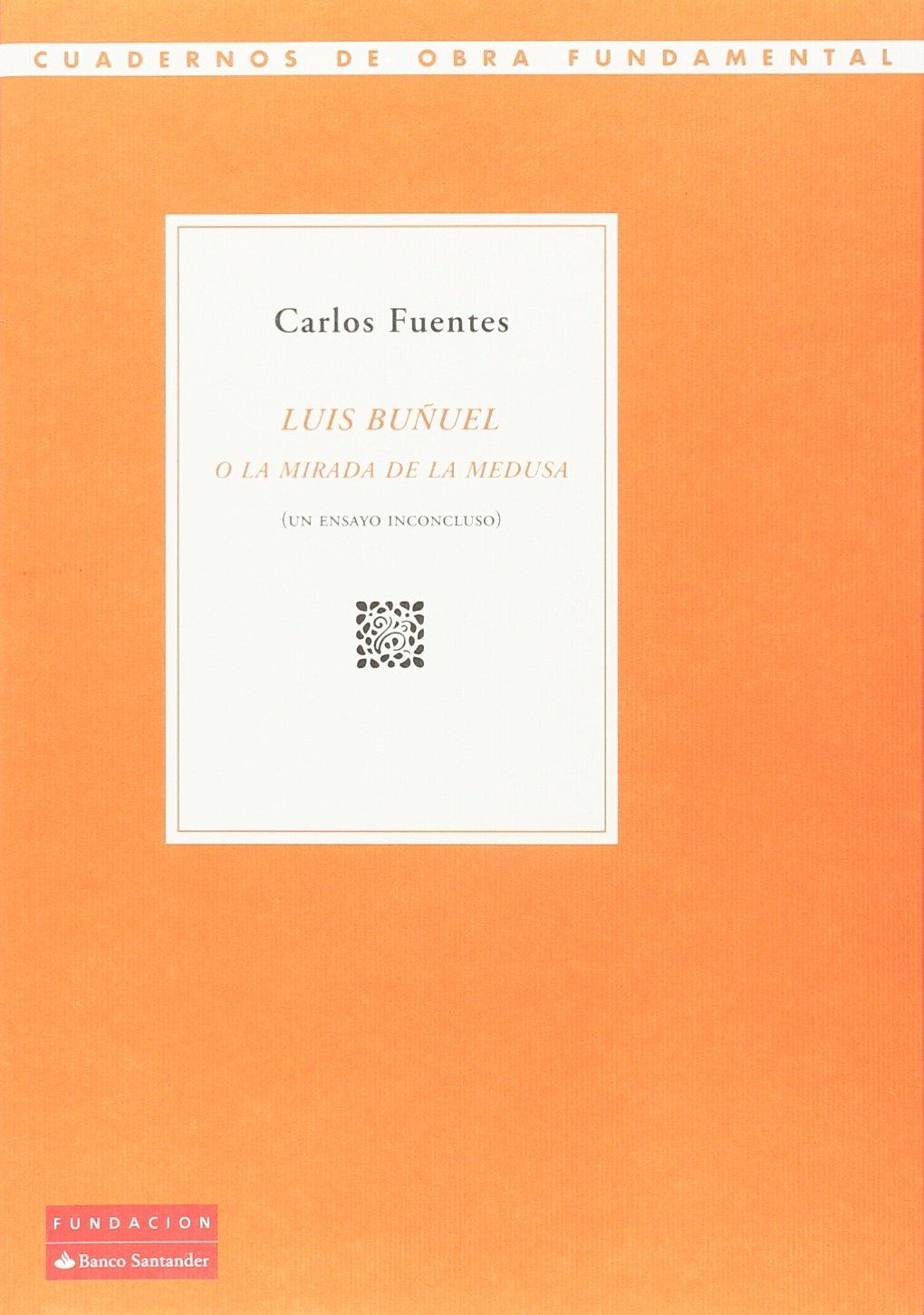 Luis Buñuel o la mirada de la medusa Cuadernos de Obra Fundamental: Amazon.es: Carlos Fuentes Macías, Román Gubern Garriga-Nogués, Javier Herrera Navarro: ...