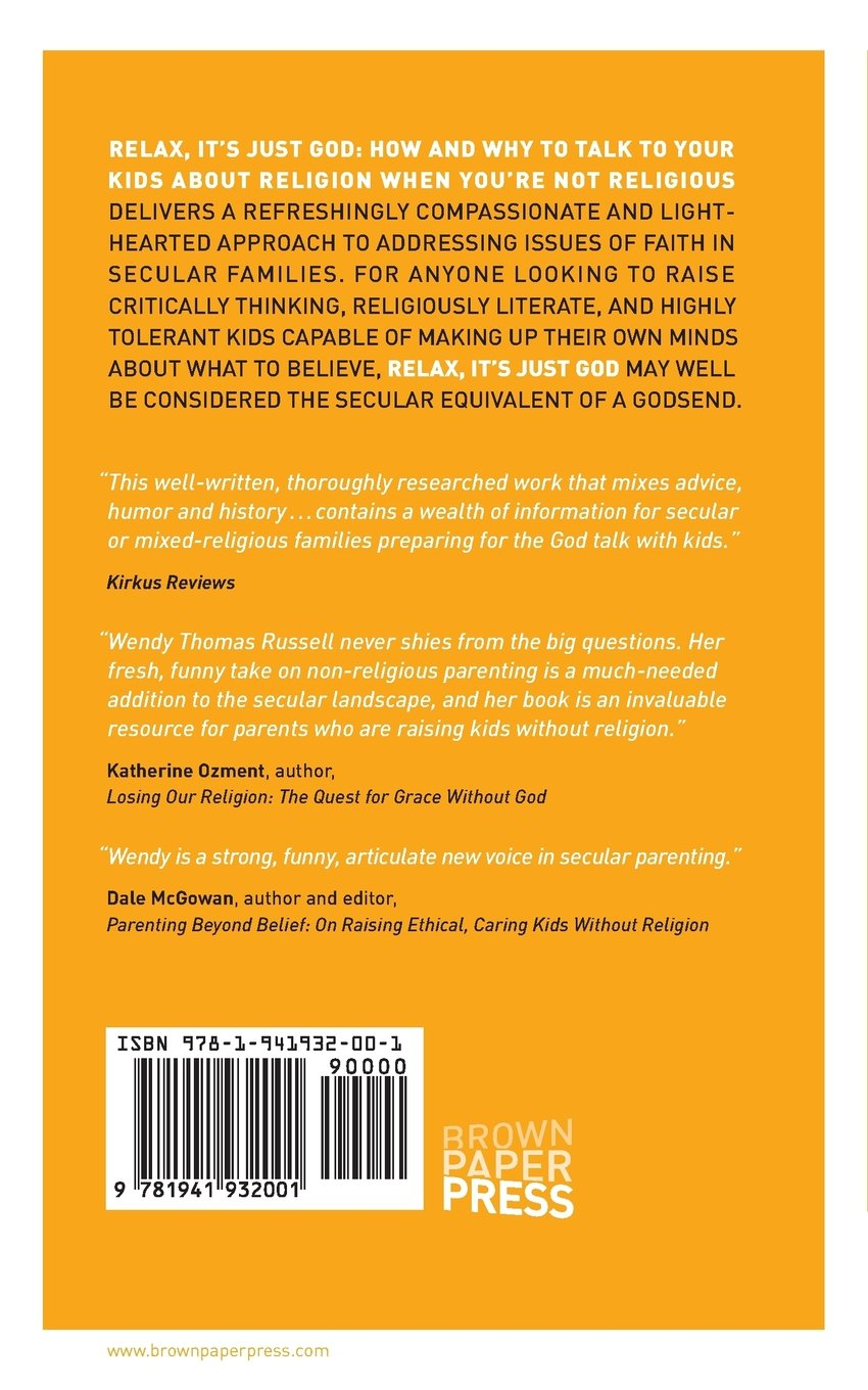 Relax It's Just God: How and Why to Talk to Your Kids About Religion When  You're Not Religious: Wendy Thomas Russell: 9781941932001: Amazon.com: Books