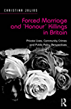 Forced Marriage and 'Honour' Killings in Britain: Private Lives, Community Crimes and Public Policy Perspectives