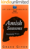 Amish Seasons: An Amish Romance (Amish Ways Book 3)