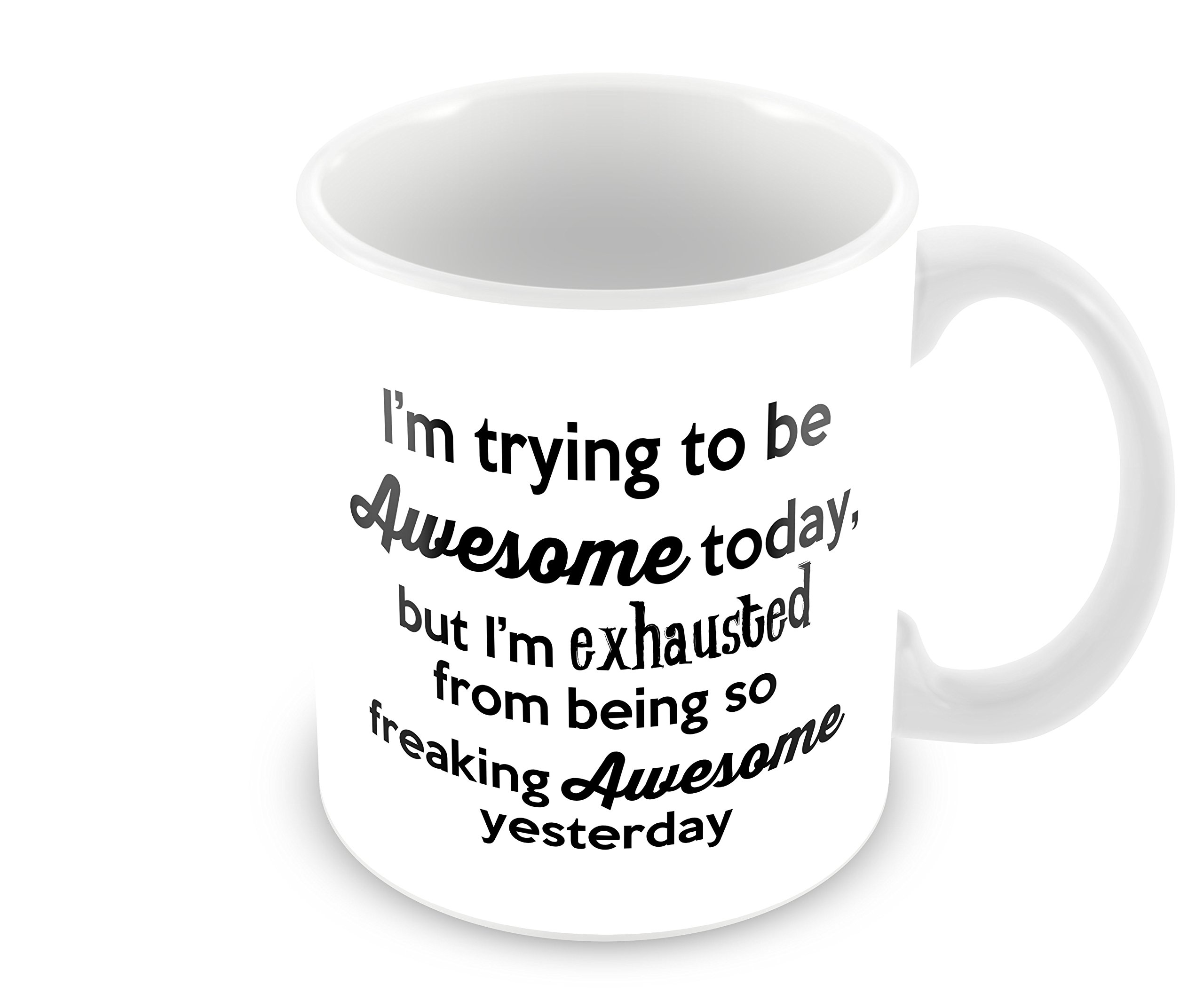 Geek Details I'm Trying to Be Awesome Today but I'm Exhausted From Being Freakin Awesome Yesterday Coffee Mug, 11 oz, White