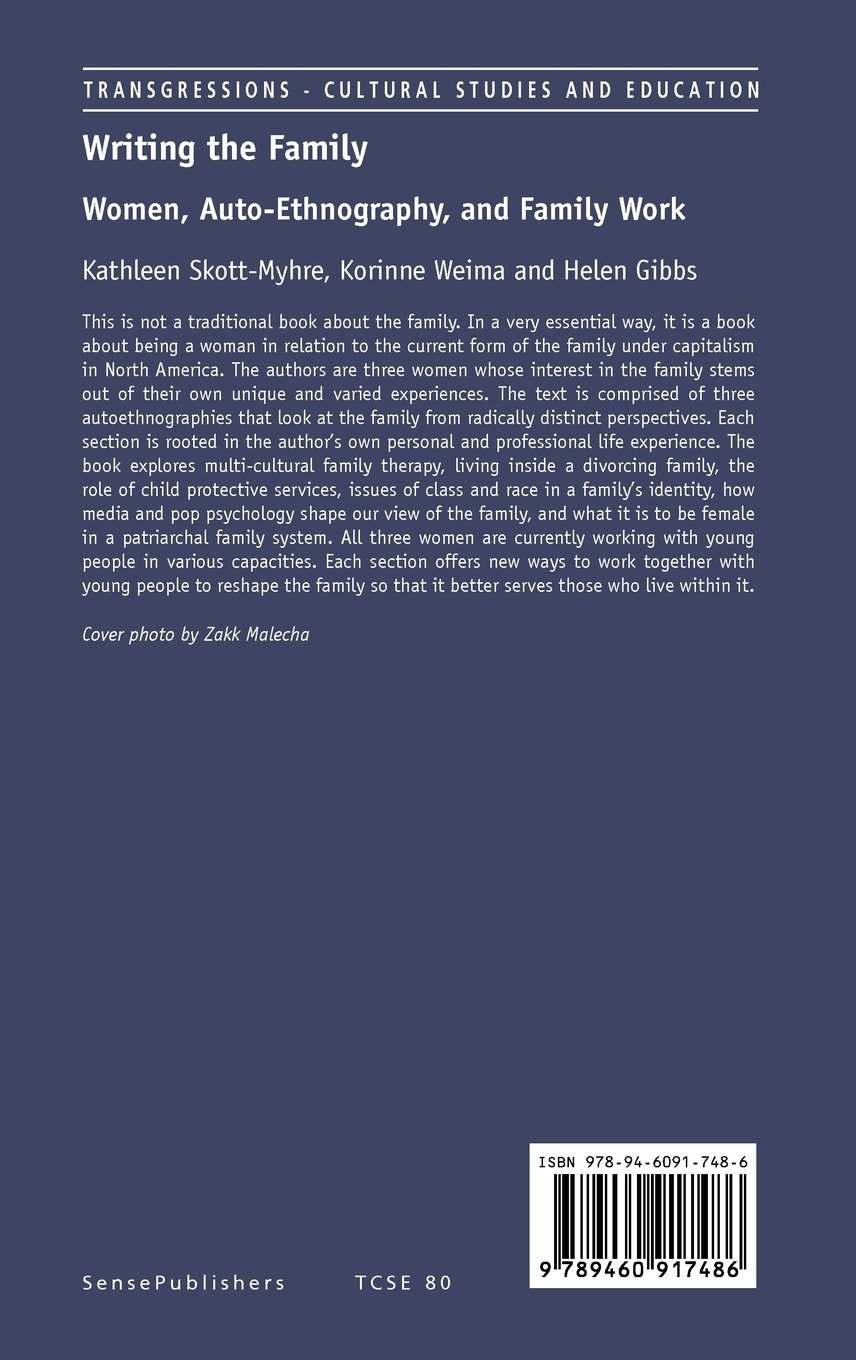 Writing the Family: Women, Auto-Ethnography, and Family Work  (Transgressions: Cultural Studies and Education): Kathleen Skott-Myhre,  Korinne Weima, ...