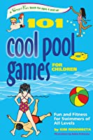 101 Cool Pool Games For Children: Fun And Fitness