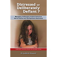 Distressed or Deliberately Defiant?: Managing challenging student behaviour due to trauma and disorganised attachment