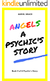 Angels: A Psychic's Story (A Psychic's Story  Book 2)