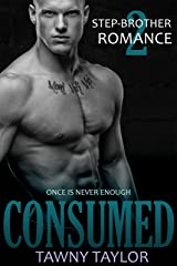 Stepbrother Romance 2 - Consumed: A New Adult Alpha Billionaire Romance Kindle Edition