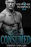 Stepbrother Romance 2 - Consumed: A New Adult Alpha Billionaire Romance