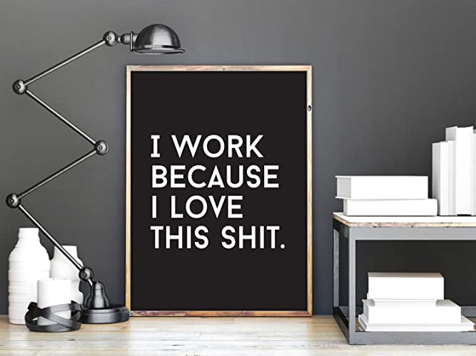 Typography Print U0026quot;I Work Because I Love This Shitu0026quot;, Funny Quote,