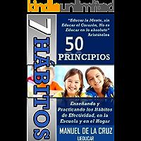 7 Hábitos, 50 Principios: Enseñando y practicando los hábitos de efectividad en la escuela y en el hogar