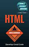 HTML: Decoded - Learn HTML Code in A Day Bootcamp. Learn It Right. Learn It Now. (English Edition)