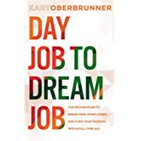 Day Job to Dream Job: The Proven Plan to Break Free, Start Living, and Turn Your Passion into a Full-Time Gig book cover