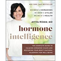 Hormone Intelligence: The Complete Guide to Calming Hormone Chaos and Restoring Your Body's Natural Blueprint for…