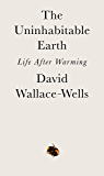 The Uninhabitable Earth: Life After Warming (English Edition)